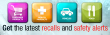 Get the latest recalls and safety alerts
