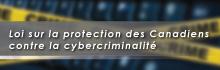 Loi sur la protection des Canadiens contre la cybercriminalité